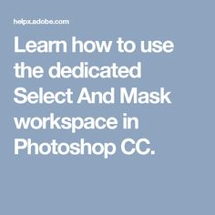 Learn how to use the dedicated Select And Mask workspace in Photoshop CC.