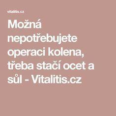 Možná nepotřebujete operaci kolena, třeba stačí ocet a sůl - Vitalitis.cz Nordic Interior, Health Fitness, Lose Weight, Healing, Homemade, Recipes, Ursula, Medicine, Optimism