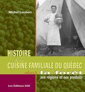 Histoire de la cuisine familiale du Québec – volume 3 la Forêt, ses régions et ses produits