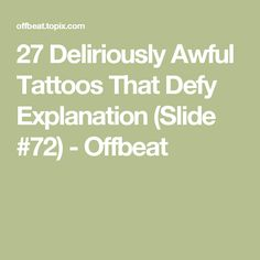 27 Deliriously Awful Tattoos That Defy Explanation  (Slide #72) - Offbeat