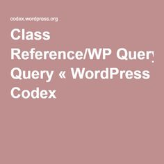 Class Reference/WP Query « WordPress Codex