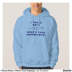 I Teach Math / What's Your Superpower? Hoodie