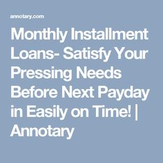Monthly Installment Loans- Satisfy Your Pressing Needs Before Next Payday in Easily on Time! | Annotary