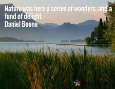 Nature was here a series of wonders, and a fund of delight. Daniel Boone