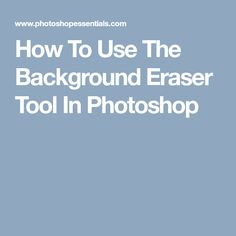 How To Use The Background Eraser Tool In Photoshop