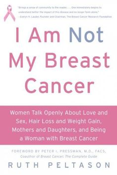 I Am Not My Breast Cancer: Women Talk Openly About Love & Sex, Hair Loss & Weight Gain, Mothers & Daughters, and Being a Woman With Breast Cancer Weight Gain, Weight Loss, Hair Loss Remedies, Breast Cancer Survivor, Feeling Alone, Hair Loss Treatment, Fitness Diet, The Cure, Daughters