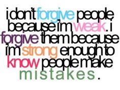 """""""Nao perdoo o outro por ser fraco. Perdoo o outro por ser forte o suficiente p/ saber que pessoas cometem erros."""""""