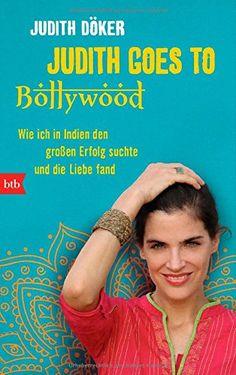 Judith goes to Bollywood: Wie ich in Indien den großen Erfolg suchte und die Liebe fand von Judith Döker http://www.amazon.de/dp/3442746450/ref=cm_sw_r_pi_dp_-1mRvb15HGESA