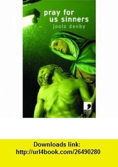 Pray for Us Sinners (9780954828066) Joolz Denby , ISBN-10: 0954828062 , ISBN-13: 978-0954828066 , , tutorials , pdf , ebook , torrent , downloads , rapidshare , filesonic , hotfile , megaupload , fileserve