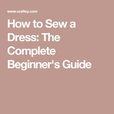 How to Sew a Dress: The Complete Beginner's Guide