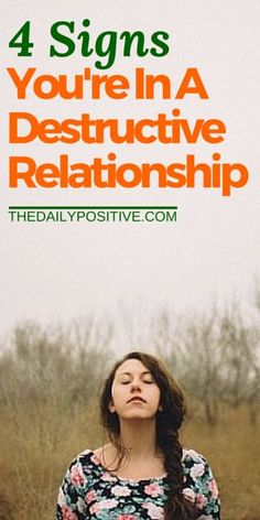 Do you wonder if your relationship is a safe and healthy one? Here are 4 signs you may be in a destructive relationship.