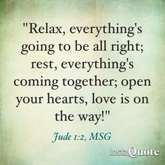 Relax...Jude 1:2, MSG
