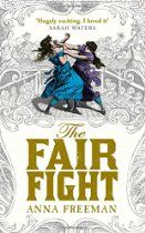 The Fair Fight By Anna Freeman - Some call the prize ring a nursery for vice . . .   Born into a brothel, Ruth's future looks bleak until she catches the eye of Mr Dryer. A rich Bristol merchant and enthusiast of the ring, he trains gutsy Ruth as a pugilist. Soon she rules the blood-spattered sawdust at the infamous Hatchet Inn.  Dryer's wife Charlotte lives in the shadows. A grieving orphan, she hides away, scarred by smallpox,