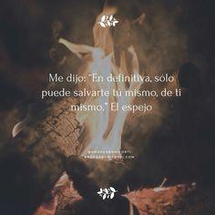 """Me dijo: """"En definitiva, sólo puedes salvarte Tu Mismo..., de Ti Mismo. #ElEspejo"""