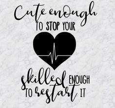 Cute Enough to Stop your Heart - SVG file Nurses Week Quotes, Nurse Quotes, Nurse Sayings, Nurse Nails, Nurse Decals, Nurse Aesthetic, Surgical Tech, Graduation Quotes, Medical Assistant