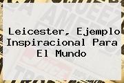 http://tecnoautos.com/wp-content/uploads/imagenes/tendencias/thumbs/leicester-ejemplo-inspiracional-para-el-mundo.jpg Leicester. Leicester, ejemplo inspiracional para el mundo, Enlaces, Imágenes, Videos y Tweets - http://tecnoautos.com/actualidad/leicester-leicester-ejemplo-inspiracional-para-el-mundo/