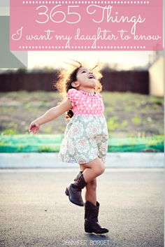 365 Things I want my daughter to know. A gorgeous and touching list of love letters, quotes and words of wisdom for her daughter. Sweet advi...