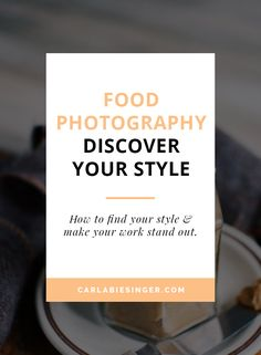 Discover Your Food Photography Style | Find Your Style | Improve Your Food Photos