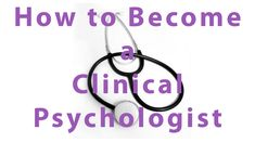How to become a Clinical Psychologist  http://psychyogi.org/articles/how-to-become-a-clinical-psychologist/