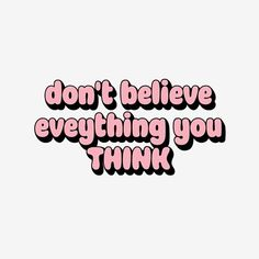 Don't believe everything you think!