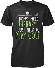 I don't need therapy, I just need to play golf. The perfect t-shirt for anyone who just needs to play golf! Available here - https://diversethreads.com/products/golf-therapy?variant=17199082693
