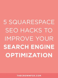 5 Squarespace Hacks To Improve Your Search Engine Optimization