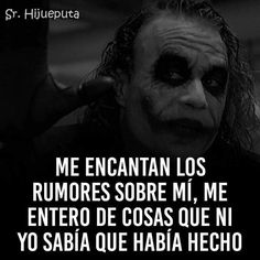 Jejejej sii cosas que  no sabia que habia echo..... Joker Frases, Joker Quotes, Words Quotes, Life Quotes, Quotes En Espanol, Joker And Harley, Harley Quinn, Sarcastic Quotes, Spanish Quotes