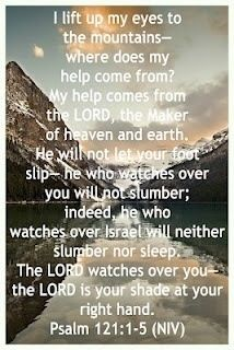 I lift my eyes up to the mountains...Psalm 121:1-5