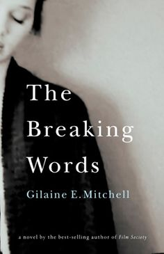 The Breaking Words, by Gilaine E. Mitchell (Cormorant Books) http://www.cormorantbooks.com/9781770862999/