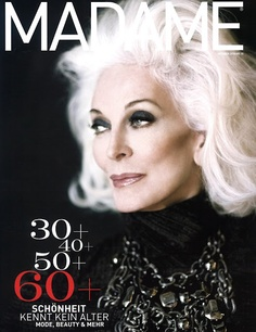 Carmen Dell'Orefice. Even allowing for quite a bit of photo shop this woman is an inspiration.  Age shall not define us.  Or defy us.