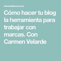 Cómo hacer tu blog la herramienta para trabajar con marcas. Con Carmen Velarde