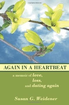 Again in a Heartbeat: A Memoir of Love, Loss, and Dating Again by Susan G. Weidener, http://www.amazon.com/dp/1451581181/ref=cm_sw_r_pi_dp_W1s4pb11YJJRE