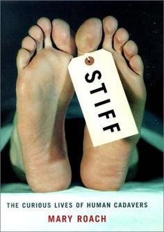 Stiff: The Curious Life of Human Cadavers by Mary Roach. My favorite author.her books are non-fiction but hilarious and informative at the same time. This Is A Book, The Book, Books To Read, My Books, After Life, Reading Challenge, Book Challenge, Science Books, Book Covers