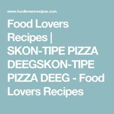 Food Lovers Recipes | SKON-TIPE PIZZA DEEGSKON-TIPE PIZZA DEEG - Food Lovers Recipes