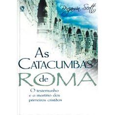 CASTRO DIANTE DO TRONO: MINHAS LEITURAS!! LIVRO: AS CATACUMBAS DE ROMA.