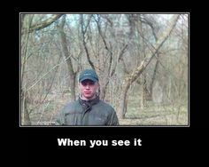 When you see it - Trees - http://jokideo.com/see-trees/