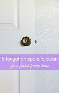 Five surprising and often-forgotten spots to scrub, polish and dust (and tips on how to do it) that can contribute to a cleaner feeling home today.