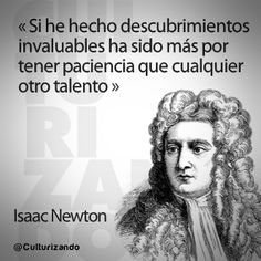 If i have made invaluable discoveries it has been more by having patience than any other talent New Quotes, Quotes To Live By, Life Quotes, Inspirational Quotes, Isaac Newton, Sad Life, Weird Science, Motivational Phrases, Magic Words