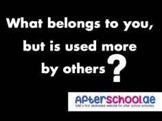 What belongs to you, but is used more by others? #Riddles