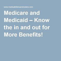 Medicare and Medicaid – Know the in and out for More Benefits!