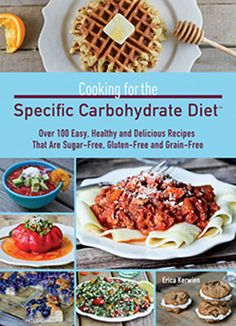 Cooking for the Specific Carbohydrate Diet: Over 100 Easy, Healthy, and Delicious Recipes that are Sugar-Free, Gluten-Free, and Grain-Free - ENTER TO WIN a copy plus there is a recipe for yummy almond flour waffles. Scd Recipes, Healthy Recipes, Delicious Recipes, Delicious Dishes, Amazing Recipes, Cooking Recipes, Easy Recipes, Cooking Games, Easy Cooking