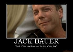 Demotivational poster + Jack Bauer...What's not to love?