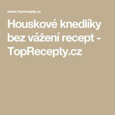Houskové knedlíky bez vážení recept - TopRecepty.cz