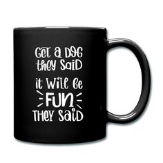 Get a dog they said it will be fun they said | Miss Lumberjack Mugs, Sayings, Contentment, Script Logo, Lyrics, Tumblers, Mug, Quotations, Cups