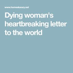 Dying woman's heartbreaking letter to the world