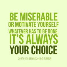 Don't be miserable . . .
