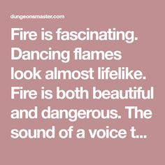 """Fire is fascinating. Dancing flames look almost lifelike. Fire is both beautiful and dangerous. The sound of a voice that cries out """"Fire!"""" instills fear in all who hear it, especially if that cry … Physical Skills, Hard Breathing, Cry Out, How To Get Thick, You Loose, Cry For Help, Words Of Encouragement, Dragons, The Voice"""