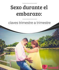 Sexo durante el embarazo: claves trimestre a trimestre   El sexo durante el embarazo no supone ningún problema. Sin embargo, es importante aceptar ciertos cambios debido a los cambios que provoca el embarazo.