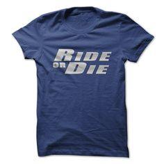 RIDE OR DIE T-Shirts, Hoodies, Sweatshirts, Tee Shirts (19$ ==► Shopping Now!)