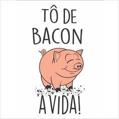 Placa Decorativa Tô de Bacon - Papel de Parede e Adesivos Decorativos - AdsiveShop Funny Quotes, Funny Memes, Frases Humor, Good Mood, Cool Words, Sentences, Haha, Positivity, Lettering